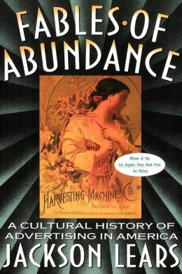 Fables of Abundance; A Cultural History of Advertising in America