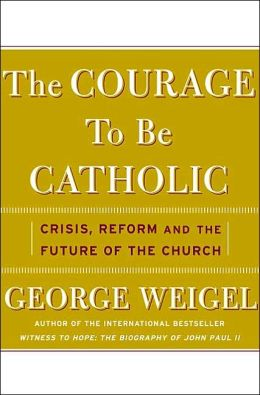 Courage to Be Catholic: Crisis, Reform, and the Future of the Church