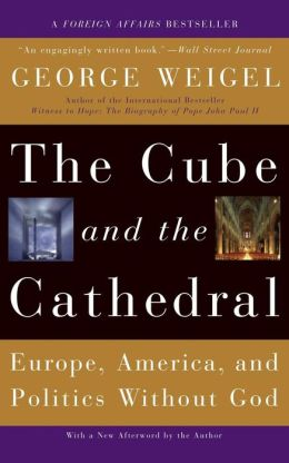 The Cube and the Cathedral: Europe, American and Politics without God