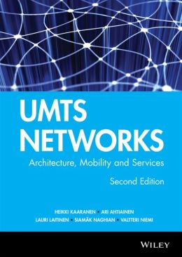 Umts Networks - Architecture, Mobility and Services: Umts Networks - Architecture, Mobility and Services 2e