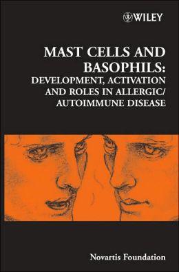Mast Cells and Basophils - No 271: Development, Activation and Roles in Allergic/Autoimmune Disease