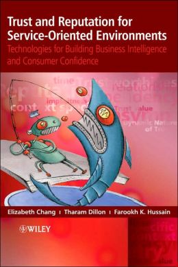 Trust and Reputation for Service-Oriented Environments: Technologies for Building Business Intelligence and Consumer Confidence