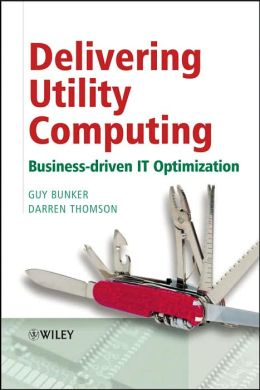Delivering Utility Computing: Business-Driven IT Optimization