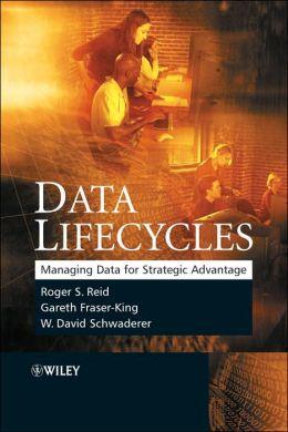 Data Lifecycles: Managing Data for Strategic Advantage