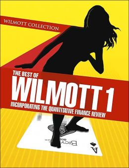 Best Of Wilmott 1: Incorporating The Quantative Financial Review: Willmott Collection