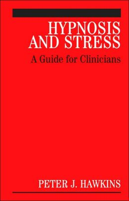 Hypnosis and Stress: A Guide for Clinicians