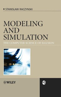 Modeling and Simulation: The Computer Science of Illusion