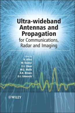 Ultra Wideband Antennas and Propagation for Communications, Radar and Imaging