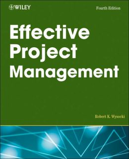 Effective Project Management: Traditional, Adaptive, Extreme, Fourth Edition