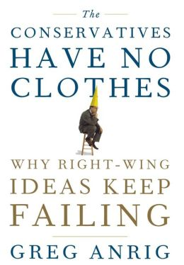 Conservatives Have No Clothes: Why Right-Wing Ideas Keep Failing