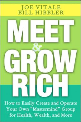Meet and Grow Rich: How to Easily Create and Operate Your Own Mastermind Group for Health, Wealth, and More