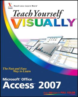 Teach Yourself VISUALLY Access 2007