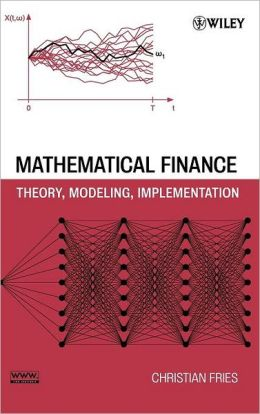 Mathematical Finance: Theory, Modeling, Implementation