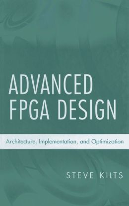 Advanced FPGA Design: Architecture, Implementation, and Optimization