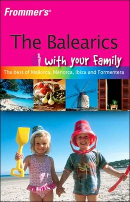 Frommer's The Balearics with Your Family