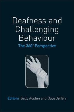 Deafness and Challenging Behaviour: The 360? Perspective