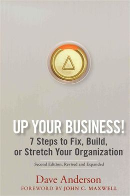 Up Your Business!: 7 Steps to Fix, Build, or Stretch Your Organization