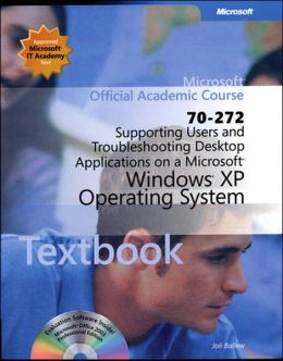 Supporting Users and Troubleshooting Desktop Applications on a Microsoft Windows XP Operating System (70-272)