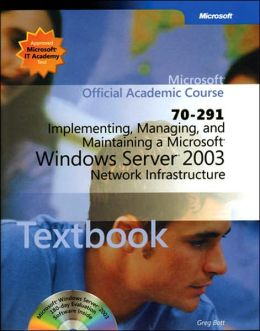 Implementing, Managing, and Maintaining a Microsoft Windows Server 2003 Network Infrastructure (70-291)