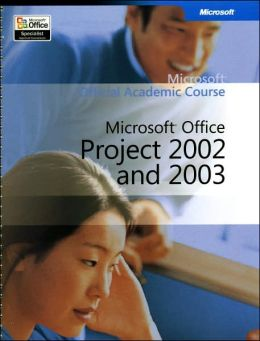 Microsoft Official Academic Course: Microsoft Office Project 2002and 2003