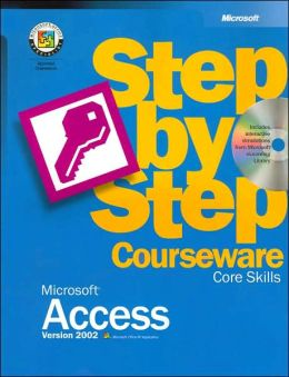 Microsoft Access Version 2002 Step-by-Step Courseware: Core Skills