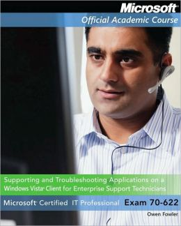 70-622 Supporting and Troubleshooting Applications on a Microsoft Windows Vista Client for Enterprise Support Technicians