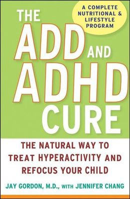 ADD and ADHD Cure: The Natural Way to Treat Hyperactivity and Refocus Your Child