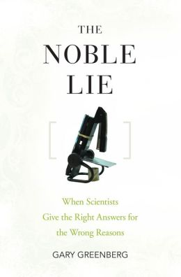Noble Lie: When Scientists Give the Right Answers for the Wrong Reasons