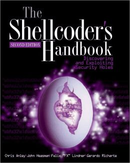 Shellcoder's Handbook: Discovering and Exploiting Security Holes