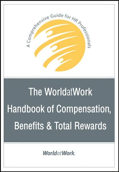 The WorldatWork Handbook of Compensation, Benefits & Total Rewards