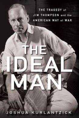 Ideal Man: The Tragedy of Jim Thompson and the American Way of War