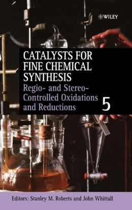 Catalysts for Fine Chemical Synthesis, Regio- and Stereo-Controlled Oxidations and Reductions