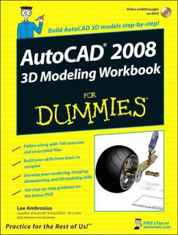 AutoCAD2008 3D Modeling Workbook For Dummies