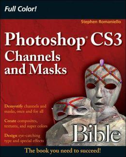 Photoshop CS3 Channels and Masks Bible
