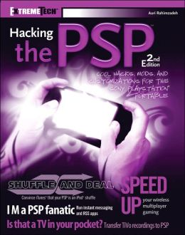 Hacking the PSP: Cool Hacks, Mods, and Customizations for the Sony Playstation Portable, Second Edition (Extremetech)