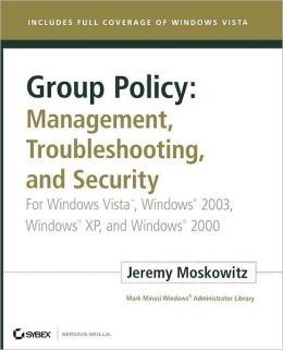 Group Policy: Management, Troubleshooting, and Security: For Windows Vista , Windows 2003, Windows XP, and Windows 2000