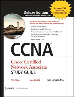 CCNA: Cisco Certified Network Associate Study Guide Deluxe, 5th Edition (Exam 640-802, includes 2 CD-ROM)