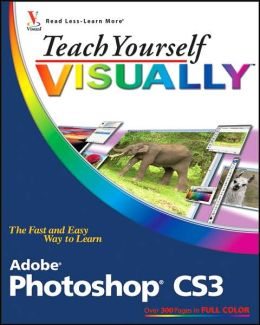 Teach Yourself VISUALLY Photoshop CS3