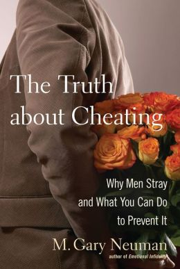 Truth about Cheating: Why Men Stray and What You Can Do to Prevent It