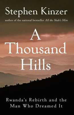 Thousand Hills: Rwanda's Rebirth and the Man Who Dreamed It