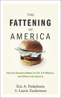 The Fattening of America: How The Economy Makes Us Fat, If It Matters, and What To Do About It