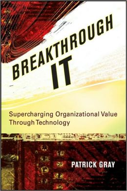 Breakthrough IT: Supercharging Organizational Value Through Technology