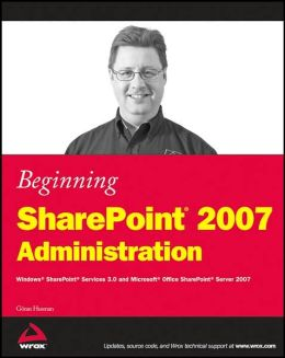Beginning SharePoint 2007 Administration: Windows SharePoint Services 3 and Microsoft Office SharePoint Server 2007