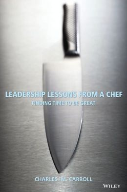 Leadership Lessons from a Chef: Finding Time to Be Great