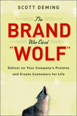 Brand Who Cried Wolf: Deliver on Your Company's Promise and Create Customers for Life