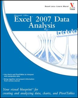 Microsoft Office Excel 2007 Data Analysis: Your Visual Blueprint for Creating and Analyzing Data, Charts, and PivotTables