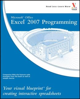Microsoft Office Excel 2007 Programming: Your Visual Blueprint for Creating Interactive Spreadsheets