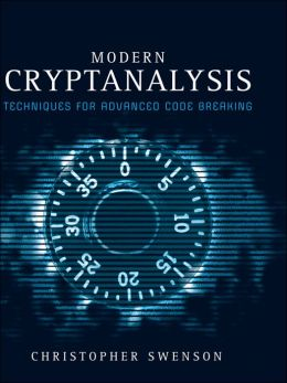 Modern Cryptanalysis: Techniques for Advanced Code Breaking