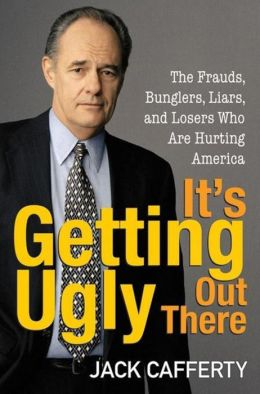 It's Getting Ugly Out There: The Frauds, Bunglers, Liars, and Losers Who Are Hurting America