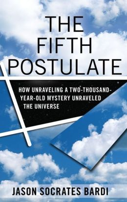 Fifth Postulate: How Unraveling A Two Thousand Year Old Mystery Unraveled the Universe